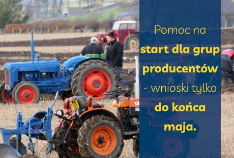Pomoc na start dla grup producentów – wnioski tylko do końca maja.
