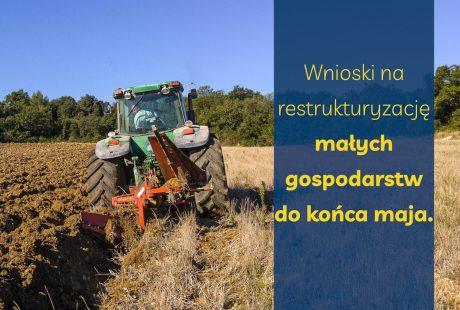 Wnioski na restrukturyzację małych gospodarstw do końca maja